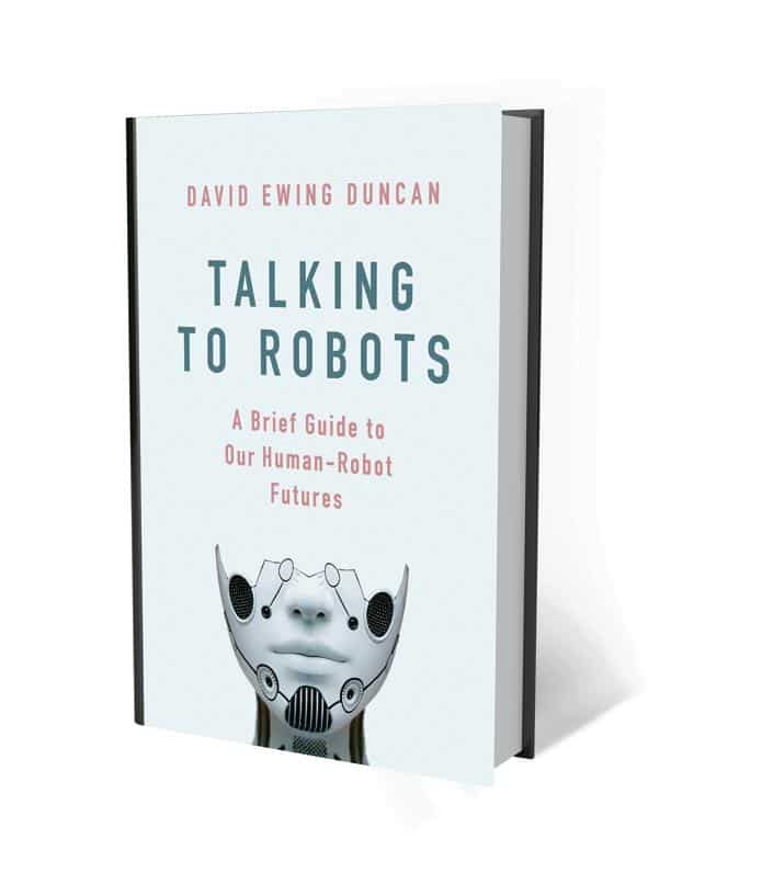 Talking To Robots—A Brief Guide To Our Human-Robot Futures: By David Ewing Duncan, Penguin Random House, 320 pages,  <span class='webrupee'>₹</span>599.