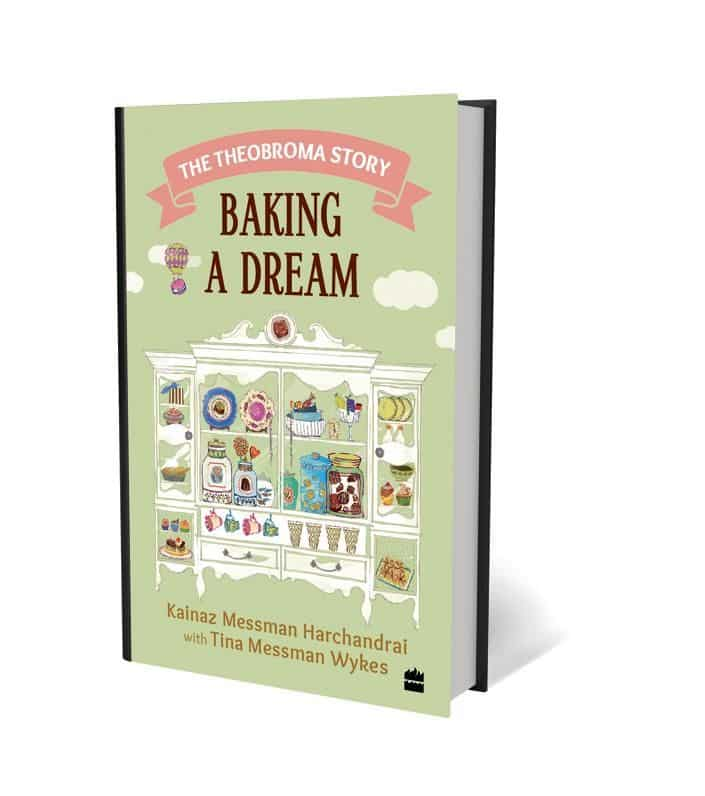 Baking A dream: By Kainaz Messman Harchandrai with Tina Messman Wykes, Harper Collins, 260 pages;  <span class='webrupee'>₹</span>599.