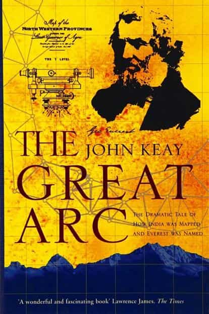The Great Arc: The Dramatic Tale of How India was Mapped and Everest was Named: By John Keay