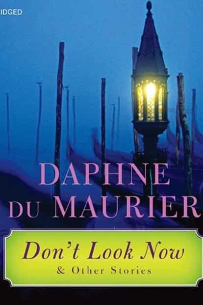 Don't Look Now And Other Stories: Macabre stories, all with a twist in the tale