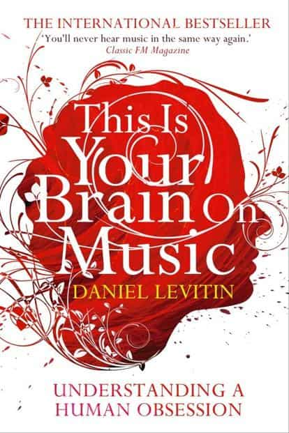 This Is Your Brain On Music: By Daniel Levitin.