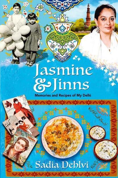 Jasmine & Jinns—Memories And Recipes Of My Delhi: By Sadia Dehlvi, HarperCollins, 232 pages, Rs699.