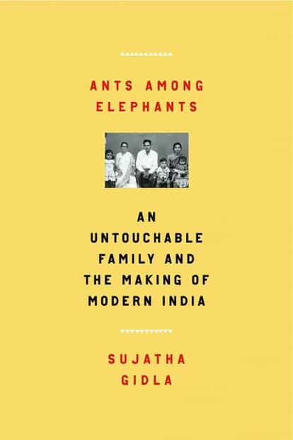 Ants Among Elephants: An Untouchable Family and the Making of Modern India: By Sujatha Gidla,Farrar, Straus and Giroux, 320 pages, Rs635 (Kindle)