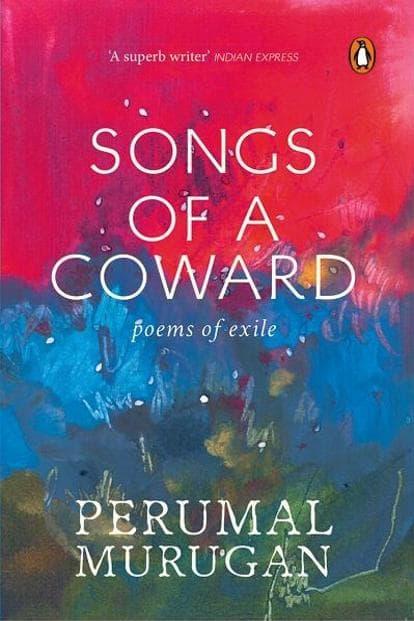 Songs Of A Coward—Poems Of Exile: By Perumal Murugan