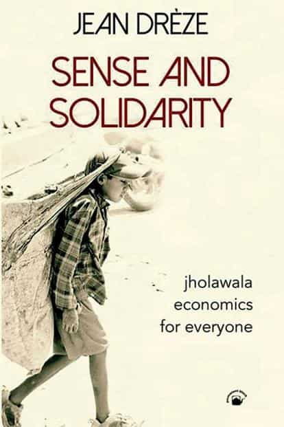 Sense And Solidarity— Jholawala Economics For Everyone By Jean Drèze, Permanent Black, 343 pages, Rs795.