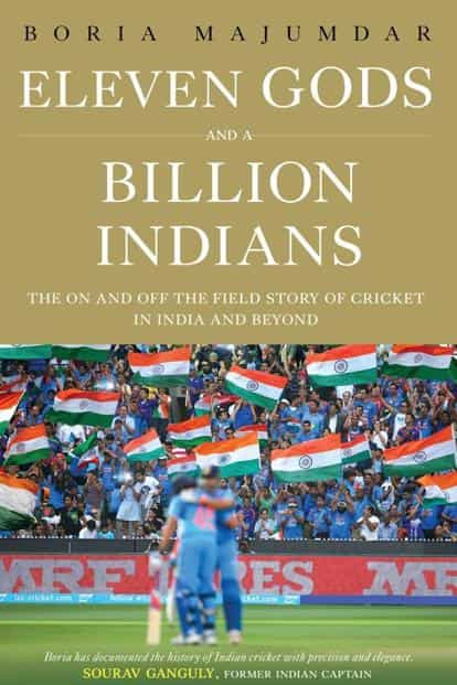 Eleven Gods And A Billion Indians—The On And Off the Field Story Of Cricket In India And Beyond By Boria Majumdar, S&S India, 506 pages, Rs699.