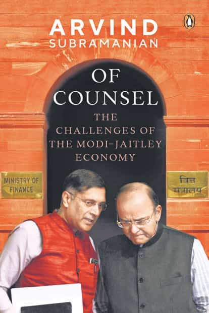'Of Counsel: The Challenges of the Modi-Jaitley Economy': By Arvind Subramanian, Penguin Random House India, 229 pages, ₹699.