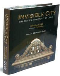 Invisible City—The Hidden Monuments of Delhi: By Rakhshanda Jalil, photographs by Prabhas Roy, Niyogi Books, 342 pages, ₹ 795.