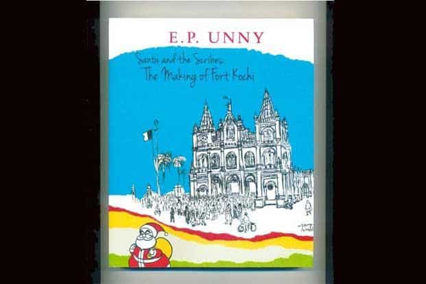 Santa And The Scribes—The Making Of Fort Kochi: By E.P. Unny, Niyogi Books, 216 pages, Rs495