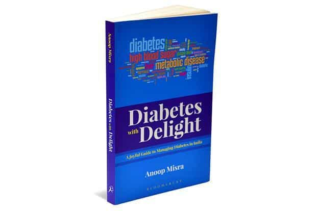 Diabetes With Delight—A Joyful Guide To Managing Diabetes In India: By Anoop Misra, Bloomsbury, 225 pages, Rs299.